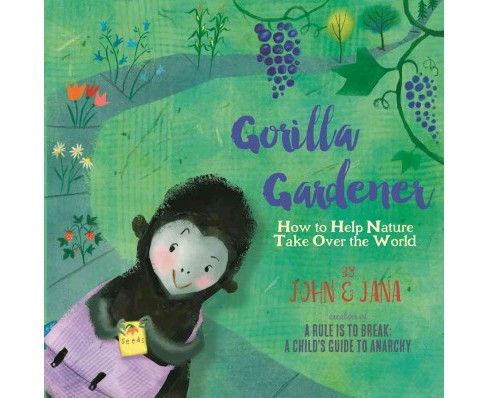 Gorilla Gardener : How to Help Nature Take over the World (Hardcover) (John Seven & Jana Christy) - image 1 of 1