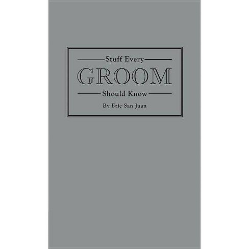 Stuff Every Groom Should Know - (Stuff You Should Know) by  Eric San Juan (Hardcover) - image 1 of 1