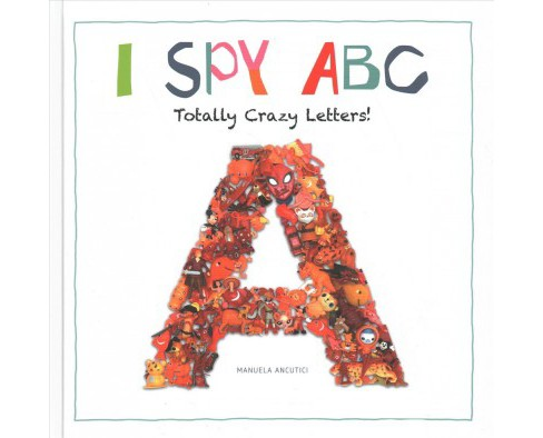 I Spy ABC : Totally Crazy Letters! -  by Ruth Prenting (School And Library) - image 1 of 1