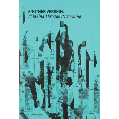 Another Version: Thinking Through Performance - (Hardcover)