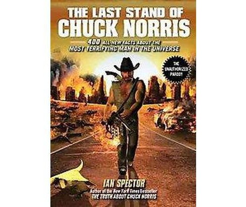 Last Stand of Chuck Norris : 400 All-New Facts About the Most Terrifying Man in the Universe (Paperback) - image 1 of 1