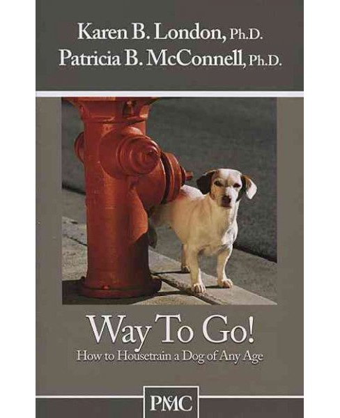 Way to Go! : How to Housetrain a Dog of Any Age -  by Patricia Mcconnell & Karen London (Paperback) - image 1 of 1