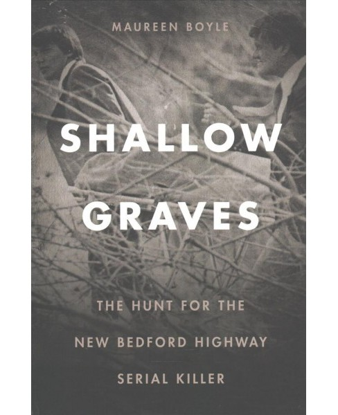 Shallow Graves : The Hunt for the New Bedford Highway Serial Killer (Paperback) (Maureen Boyle) - image 1 of 1