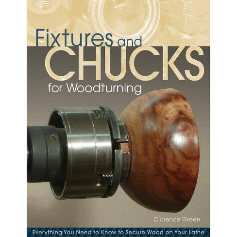 Fixtures and Chucks for Woodturning - by  Doc Green (Paperback) - image 1 of 1