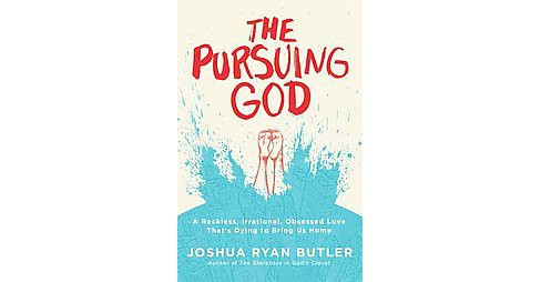 Pursuing God : A Reckless, Irrational, Obsessed Love That's Dying to Bring Us Home (Paperback) (Joshua - image 1 of 1