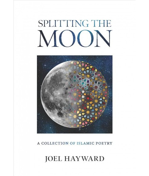 Splitting the Moon : A Collection of Islamic Poetry -  by Joel Hayward (Paperback) - image 1 of 1