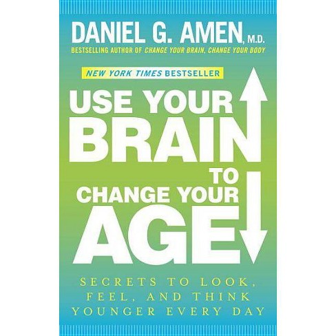 Use Your Brain to Change Your Age - by  Daniel G Amen (Paperback) - image 1 of 1