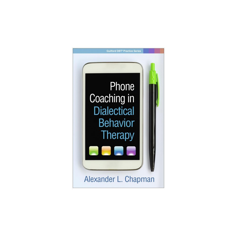 Phone Coaching in Dialectical Behavior Therapy - by Alexander L. Chapman (Paperback)