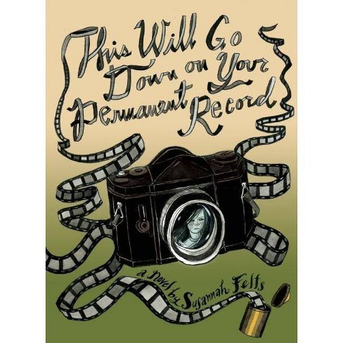 This Will Go Down on Your Permanent Record - by  Susannah Felts (Paperback) - image 1 of 1