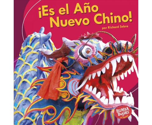 ¡Es el Año Nuevo Chino!/ It's Chinese New Year! -  by Richard Sebra (Paperback) - image 1 of 1