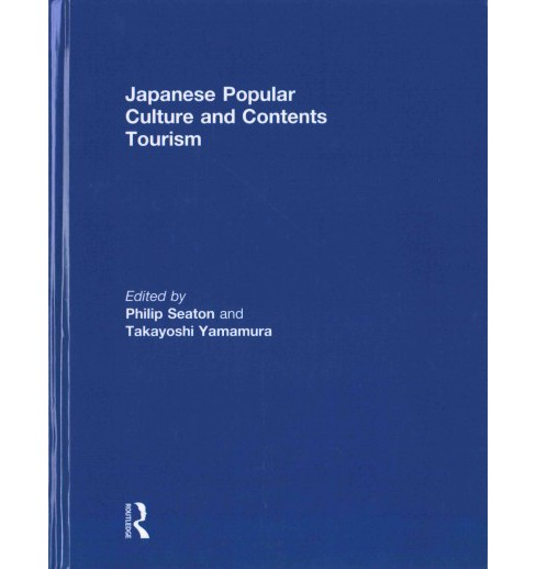 Japanese Popular Culture and Contents Tourism (Hardcover) - image 1 of 1