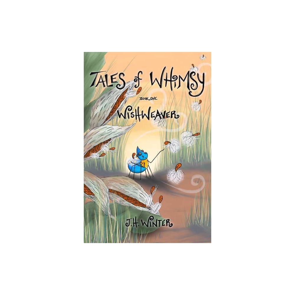 Wishweaver Tales Of Whimsy By J H Winter Paperback