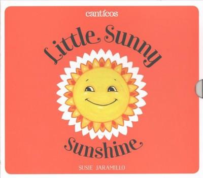 Little Sunny Sunshine/ Sol Solecito - (Canticos)by Susie Jaramillo (Hardcover)