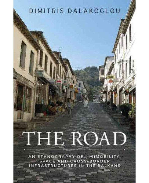 Road : An Ethnography of Immobility, Space and Cross-border Infrastructures in the Balkans (Paperback) - image 1 of 1