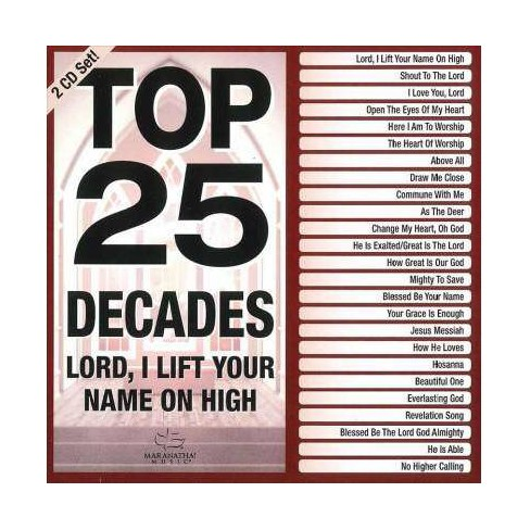 Various - Top 25 Decades: Lord, I Lift Your Name On High (CD) - image 1 of 1