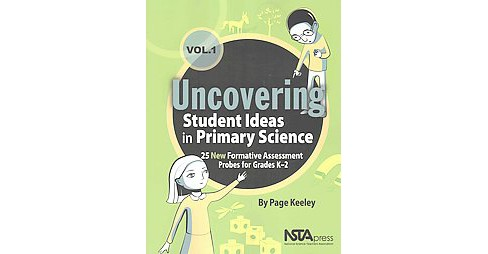 Uncovering Student Ideas in Primary Science : 25 New Formative Assessment Probes for Grades K-2 - image 1 of 1