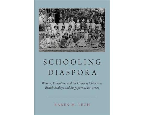 Schooling Diaspora : Women, Education, and the Overseas Chinese in British Malaya and Singapore, - image 1 of 1