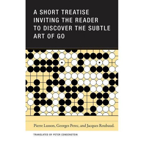 A Short Treatise Inviting the Reader to Discover the Subtle Art of Go - (Paperback) - image 1 of 1