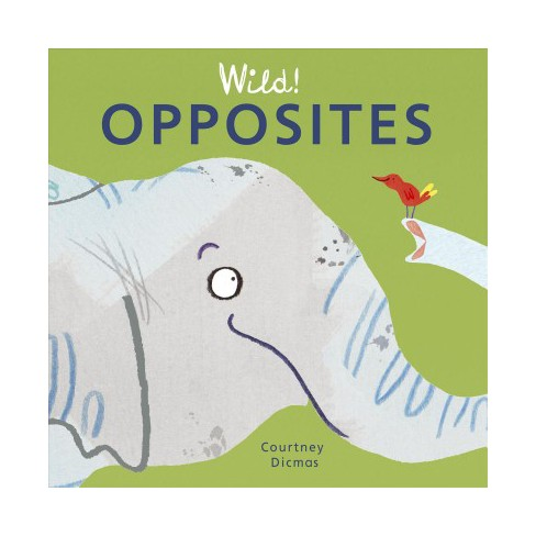 Opposites - (Wild! Concepts) by  Courtney Dicmas (Board_book) - image 1 of 1