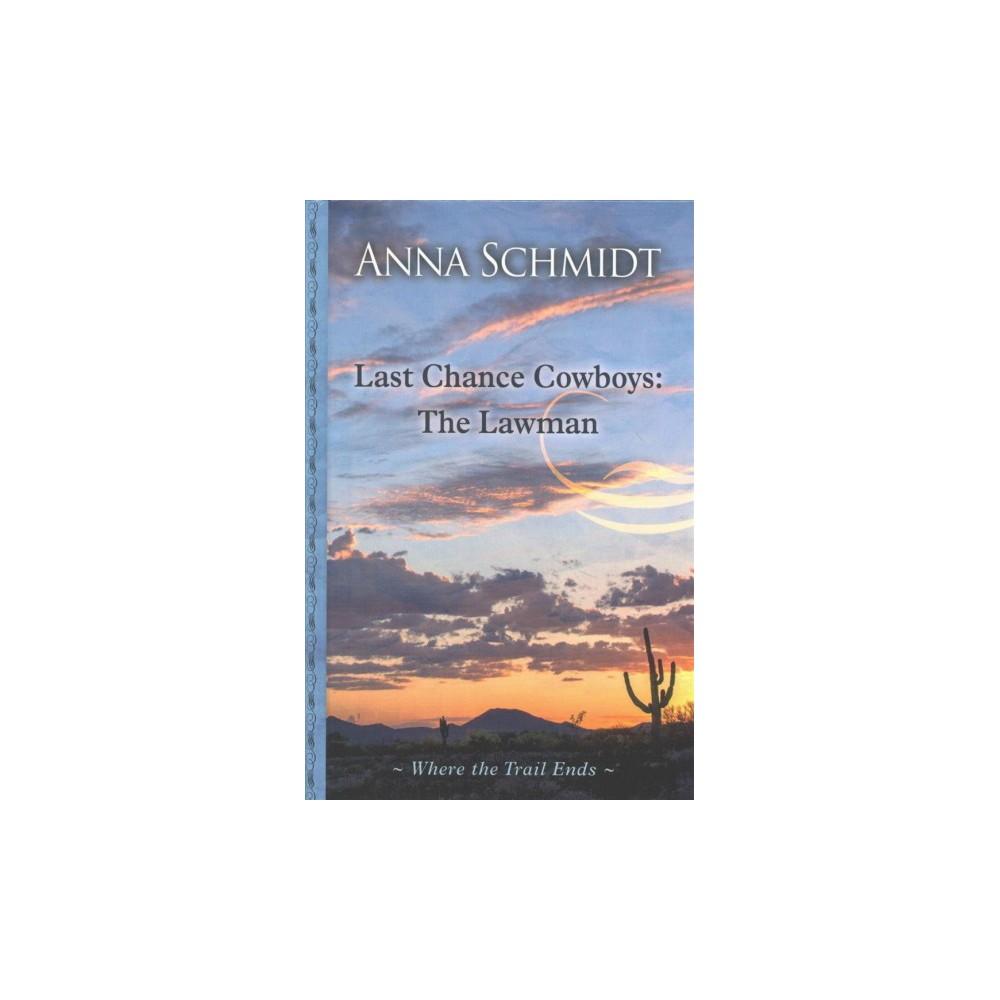 Last Chance Cowboys : Lawman - Large Print by Anna Schmidt (Hardcover)