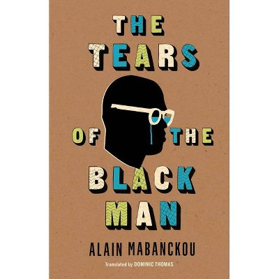 The Tears of the Black Man - (Global African Voices) by  Alain Mabanckou (Paperback)