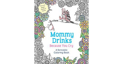Mommy Drinks Because You Cry : A Sarcastic Coloring Book (Paperback) - image 1 of 1