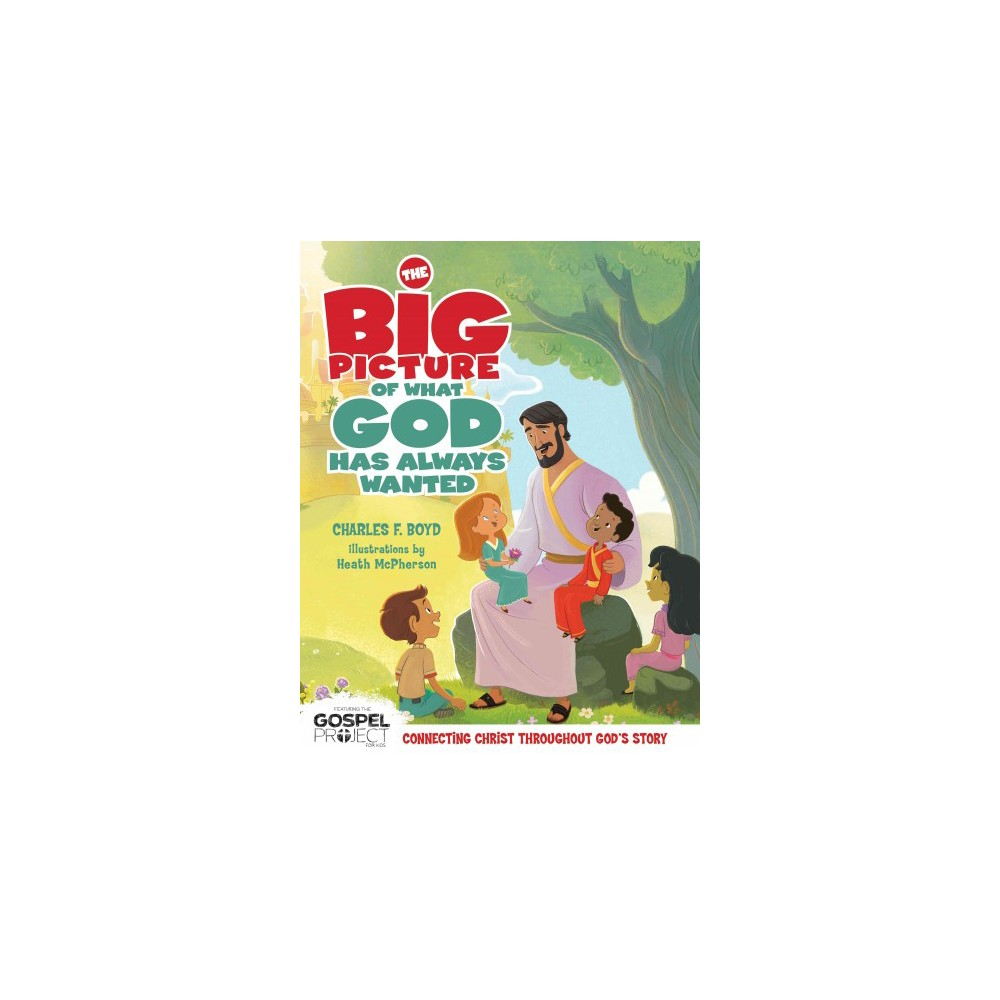 Big Picture of What God Always Wanted - (The Gospel Project) by Charles F. Boyd (Hardcover)