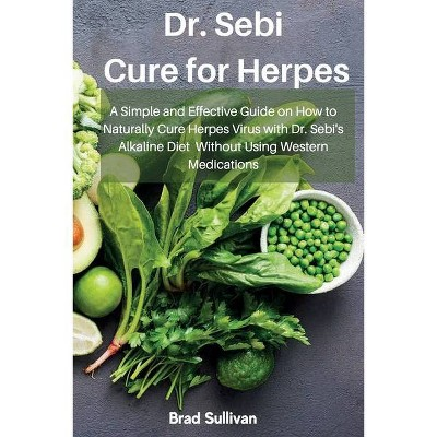 Dr. Sebi Cure for Herpes - by  Brad Sullivan (Paperback)