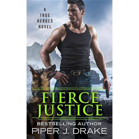 Fierce Justice - (True Heroes) by  Piper J Drake (Paperback) - image 1 of 1