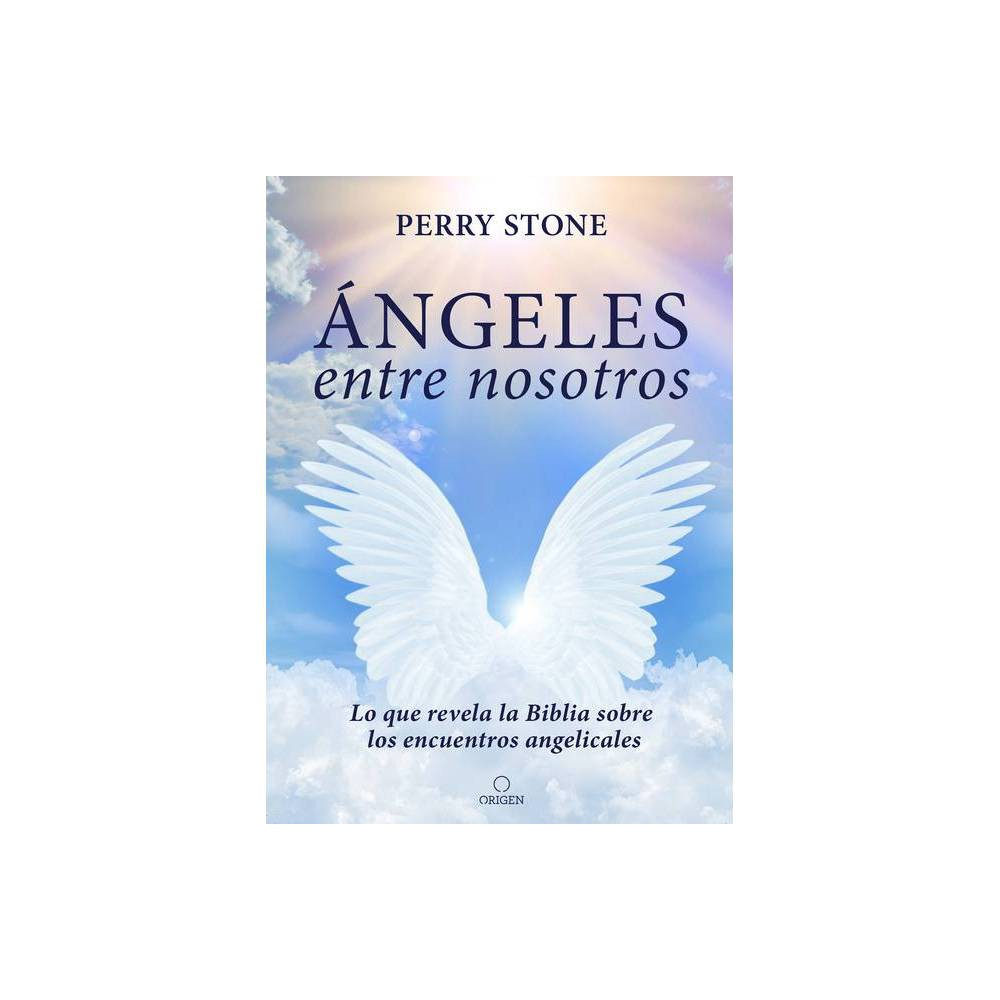 Ngeles Entre Nosotros Lo Que Revela La Biblia Sobre Los Encuentros Angelicales Angel Amoung Us By Perry Stone Paperback