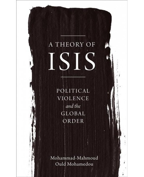 Theory of Isis : Political Violence and the Transformation of the Global Order -  (Hardcover) - image 1 of 1