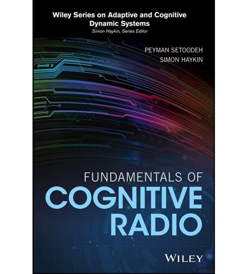 Fundamentals of Cognitive Radio (Hardcover) (Peyman Setoodeh & Simon Haykin) - image 1 of 1
