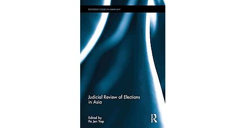 Judicial Review of Elections in Asia (Hardcover) - image 1 of 1