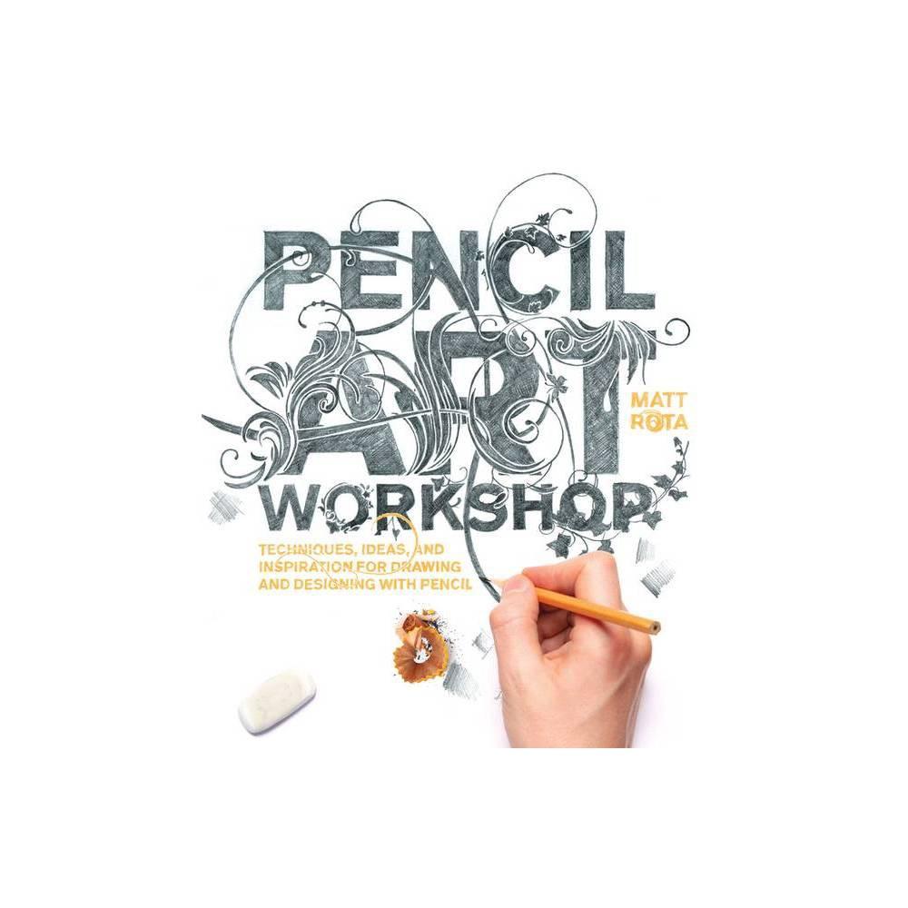 Pencil Art Workshop By Matt Rota Paperback