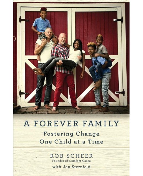 Forever Family : Fostering Change One Child at a Time -  by Rob Scheer (Hardcover) - image 1 of 1