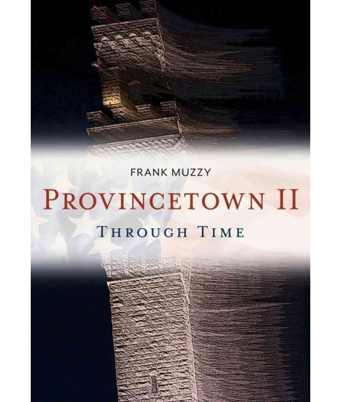 Provincetown II Through Time (Paperback) (Frank Muzzy) - image 1 of 1