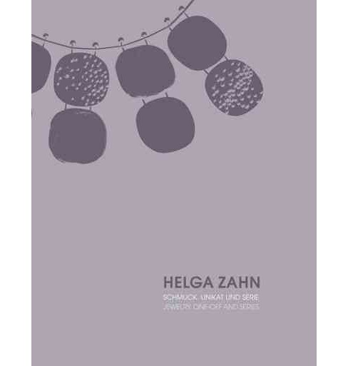 Helga Zahn : Schmuck, Unikat und Serie / Jewelry, One-off and Series (Bilingual) (Hardcover) (Petra - image 1 of 1