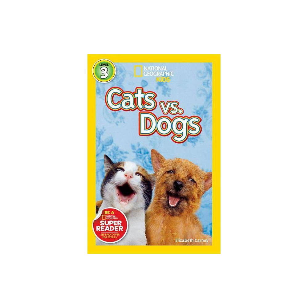 National Geographic Readers: Cats vs. Dogs - (National Geographic Readers: Level 3) (Hardcover)