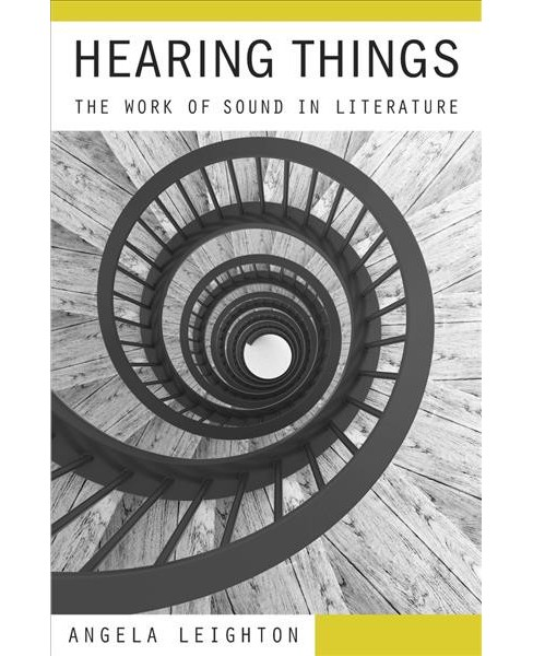 Hearing Things : The Work of Sound in Literature -  by Angela Leighton (Hardcover) - image 1 of 1