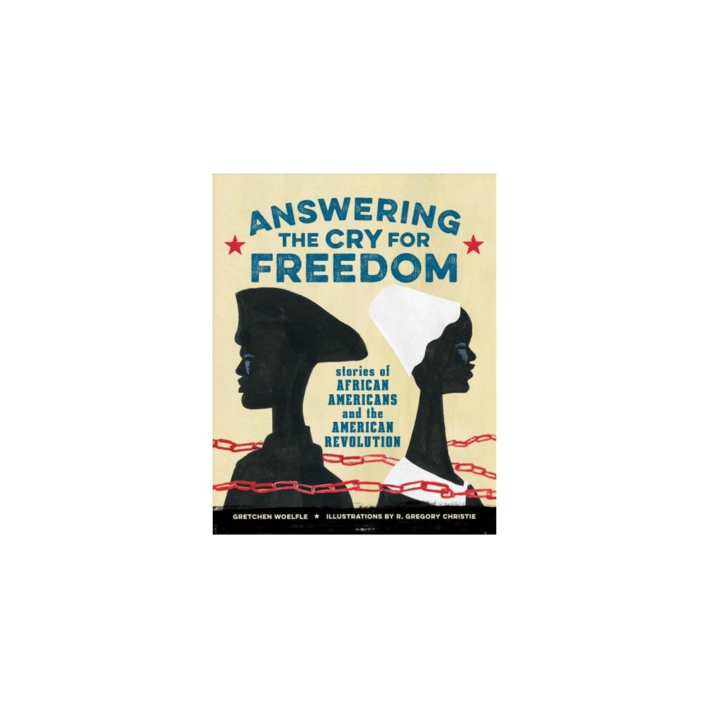 Answering the Cry for Freedom : Stories of African Americans and the American Revolution (Hardcover)