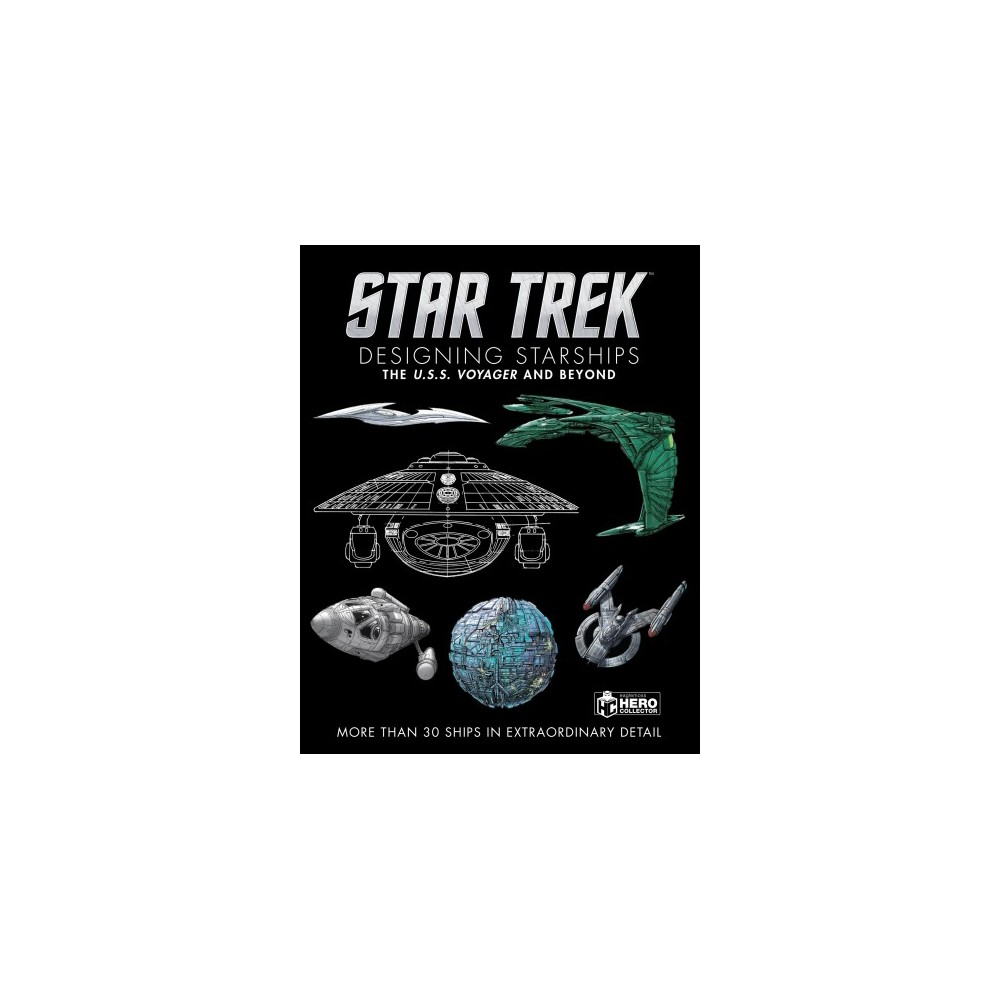 Star Trek Designing Starships : The U.S. S. Voyager and Beyond, More Than 300 Ships in Extraordinary
