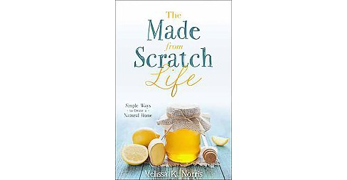 Made from Scratch Life (Paperback) (Melissa K . Norris) - image 1 of 1