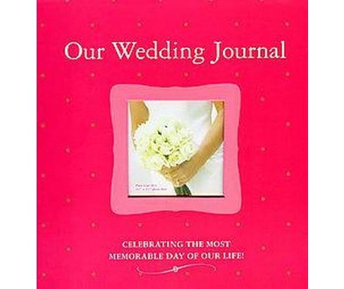 Our Wedding Journal : Celebrating the Most Memorable Day of Our Life! (Hardcover) (Elizabeth Lluch & - image 1 of 1