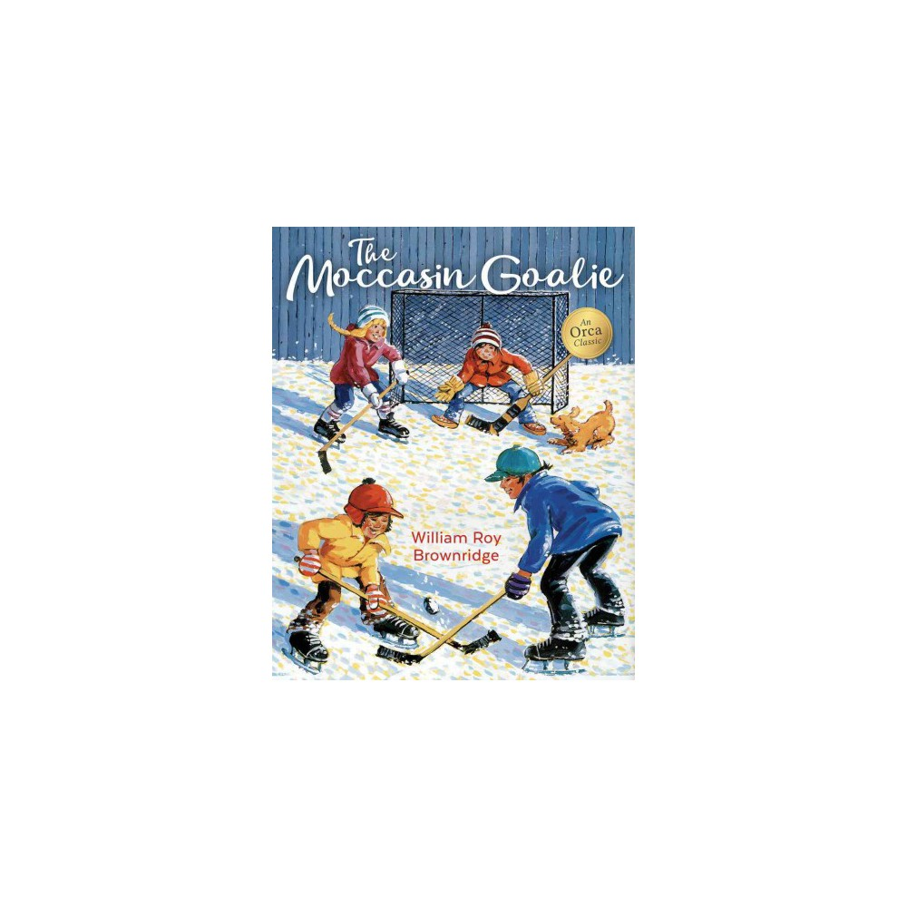 Moccasin Goalie : Classic Edition (New) (Paperback) (William Roy Brownridge)
