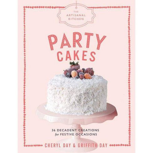 The Artisanal Kitchen: Party Cakes - by  Griffith Day & Cheryl Day (Hardcover) - image 1 of 1