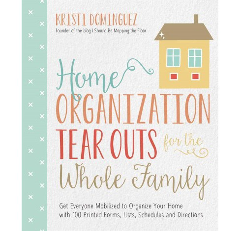 Home Organization Tear Outs for the Whole Family : Get Everyone Mobilized to Organize Your Home With 100 - image 1 of 1