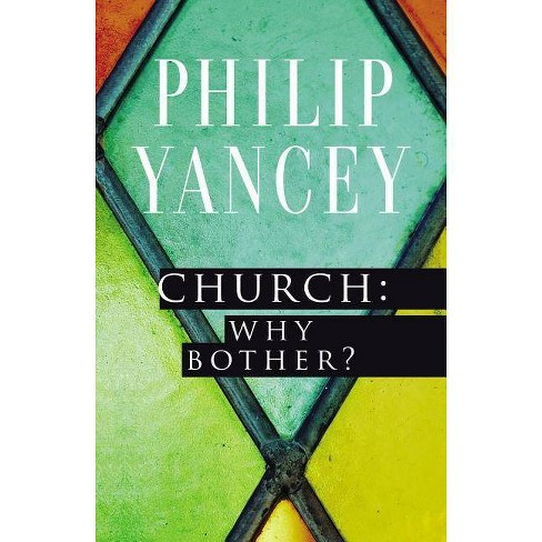 Church: Why Bother? - by  Philip Yancey (Paperback) - image 1 of 1