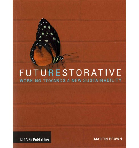 Futurestorative : Working Towards a New Sustainability (Paperback) (Martin Brown) - image 1 of 1