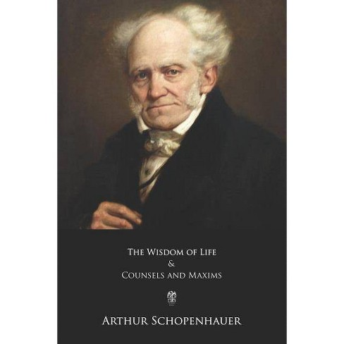 The Wisdom of Life and Counsels and Maxims - by  Arthur Schopenhauer (Paperback) - image 1 of 1
