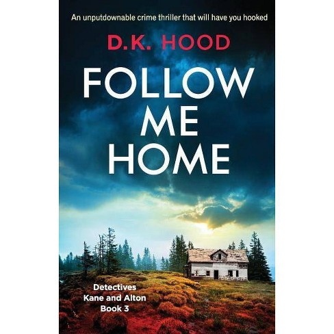 Follow Me Home - (Detectives Kane and Alton) by  D K Hood (Paperback) - image 1 of 1